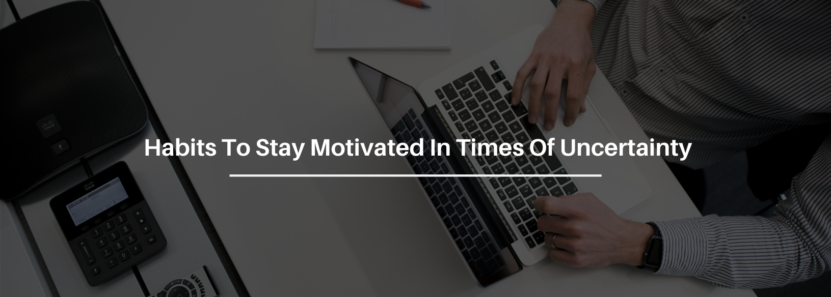 5 Simple Habits To Stay Motivated In Your Business In Times Of Uncertainty