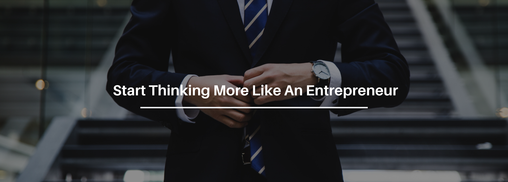 7 Ways That You Can Start To Think More Like An Entrepreneur