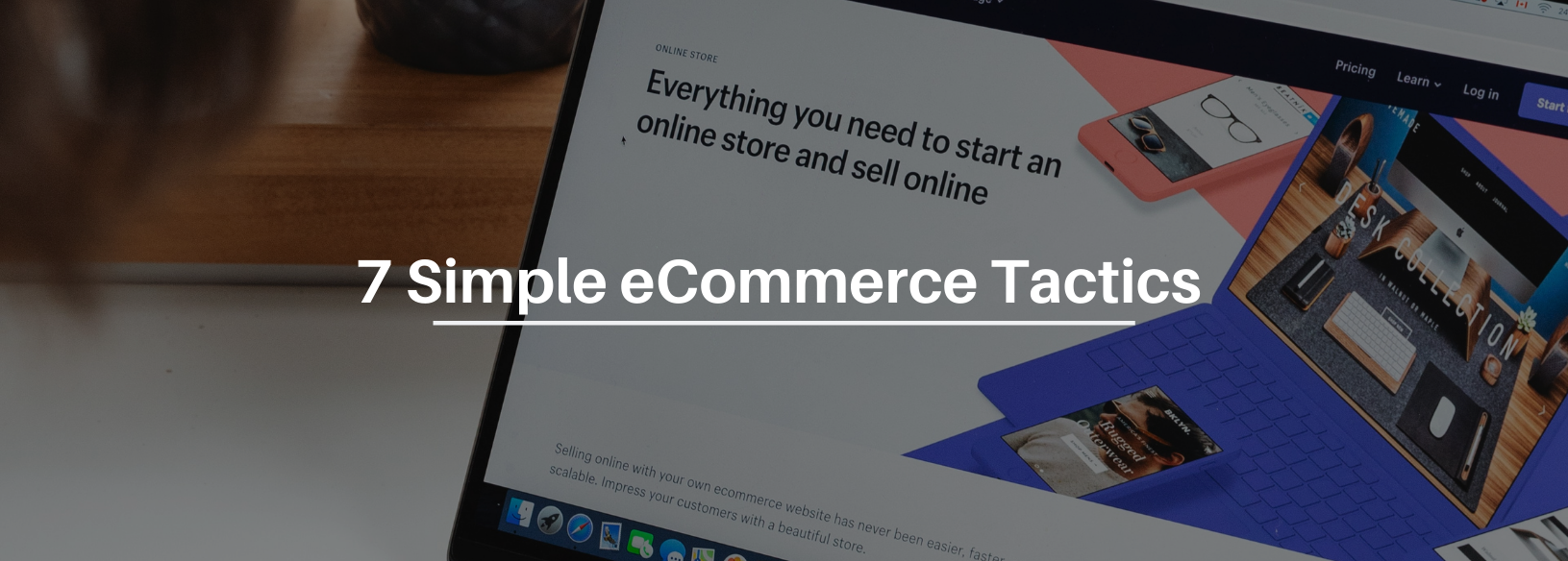 7 Simple Tactics To Implement For Growing Your eCommerce Store